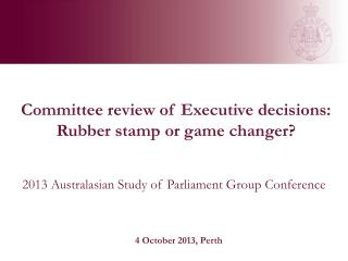 Committee review of Executive decisions:  Rubber stamp or game changer?