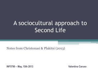 A  sociocultural approach  to Second Life