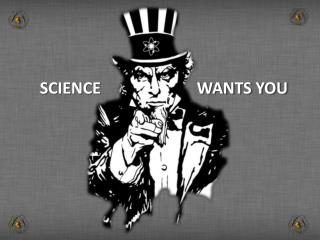 SCIENCE                        WANTS YOU