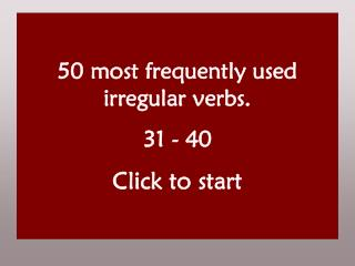 50 most frequently used irregular verbs. 31 - 40 Click to start