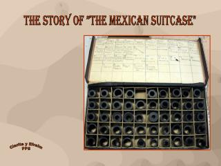 "THE STORY OF ""THE MEXICAN SUITCASE"""