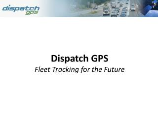 Dispatch GPS Fleet Tracking for the Future