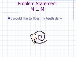 Problem Statement M L. M