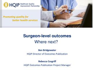Surgeon-level outcomes Where next?  Ben Bridgewater HQIP Director of Outcomes Publication