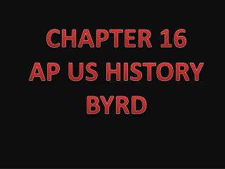 CHAPTER 16 AP US HISTORY BYRD
