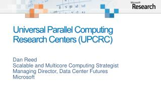 Universal Parallel Computing Research Centers (UPCRC)
