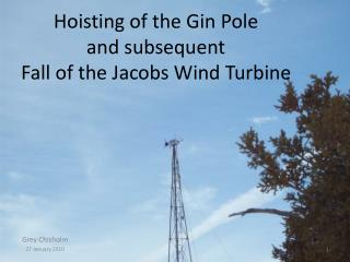 Hoisting of the Gin Pole and subsequent Fall of the Jacobs Wind Turbine