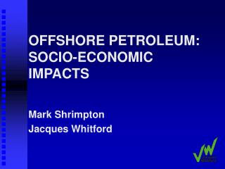 OFFSHORE PETROLEUM: SOCIO-ECONOMIC IMPACTS