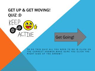 Get up & Get Moving! Quiz :D