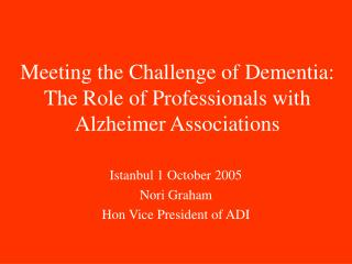 Meeting the Challenge of Dementia: The Role of Professionals  with Alzheimer Associations