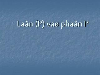 Laân (P) vaø phaân P