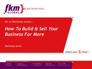 B31 & FKM Global present… How To Build & Sell Your Business For More Workshop series