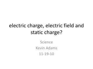electric charge, electric field and static charge?