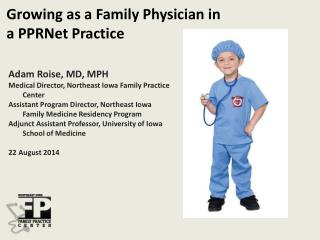 Adam Roise, MD, MPH Medical Director, Northeast Iowa Family Practice Center