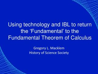 Using technology and IBL to return the 'Fundamental' to the Fundamental Theorem of Calculus