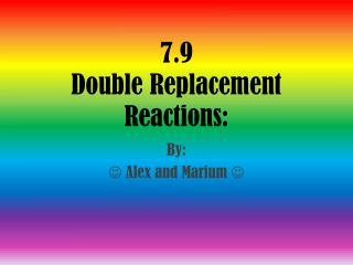 7.9 Double Replacement Reactions: