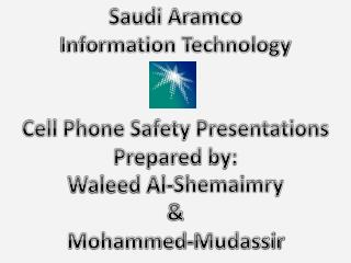 Saudi Aramco Information Technology Cell Phone Safety Presentations Prepared by: