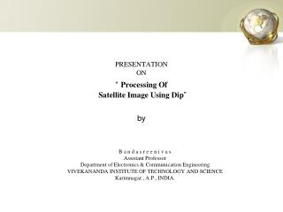 "PRESENTATION ON "" Processing Of  Satellite Image Using Dip "" by"