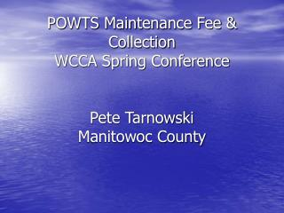 POWTS Maintenance Fee & Collection  WCCA Spring Conference Pete Tarnowski Manitowoc County