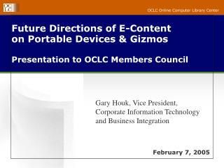 Future Directions of E-Content  on Portable Devices & Gizmos Presentation to  OCLC Members Council