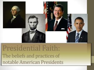 Presidential Faith: The beliefs and practices of  notable American Presidents