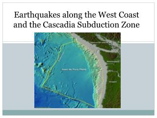 Earthquakes along the West Coast and the  Cascadia Subduction  Zone