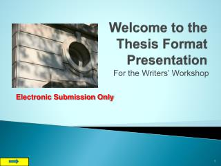 Welcome to the  Thesis Format  Presentation