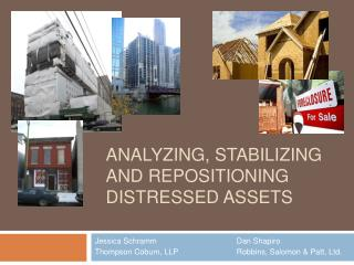 Analyzing, Stabilizing and Repositioning  Distressed Assets