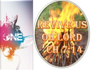 REVIVE US OH LORD   Ch 7:14