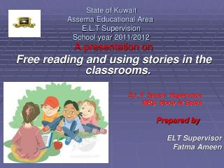 State of Kuwait Assema  Educational Area  E.L.T Supervision School year 2011/2012