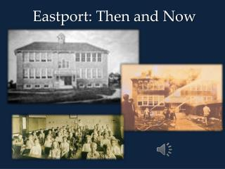 Eastport: Then and Now