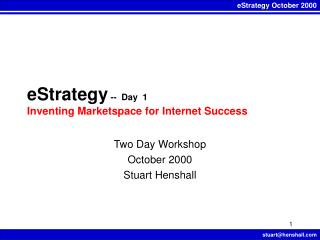 eStrategy  --  Day  1 Inventing Marketspace for Internet Success