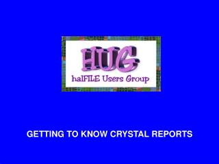GETTING TO KNOW CRYSTAL REPORTS