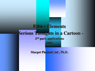 Ethics Elements - Serious Thoughts in a Cartoon - 2 nd  part: applications  2006