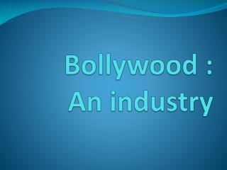 Bollywood : An industry