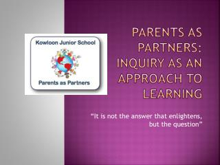 Parents as Partners:  Inquiry  as an Approach to Learning