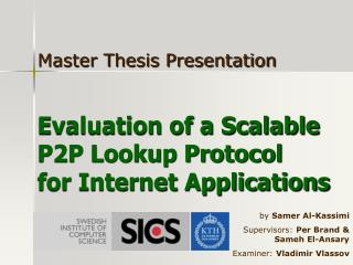 Evaluation of a Scalable P2P Lookup Protocol for Internet Applications