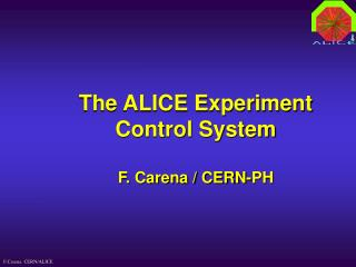 The ALICE Experiment Control System F. Carena / CERN-PH