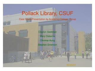 Pollack Library, CSUF Case Study Presentation by Academic/College  Group Clayton Gediman