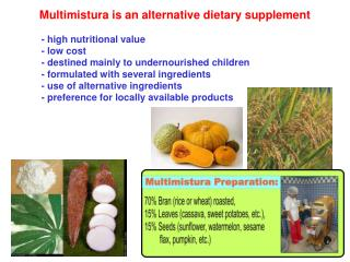 Multimistura is an alternative dietary supplement 	- high nutritional value 	- low cost