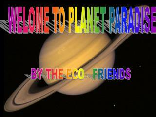 WELOME TO PLANET PARADISE