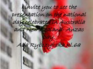 Poppies are  a  symbol  for  Anzac Day