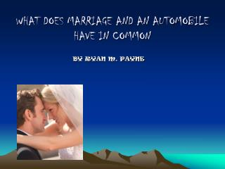 WHAT DOES MARRIAGE AND AN AUTOMOBILE HAVE IN COMMON