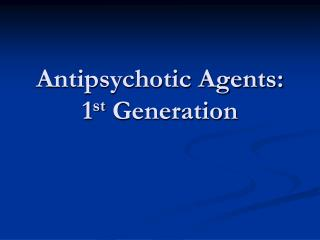 Antipsychotic Agents: 1 st  Generation