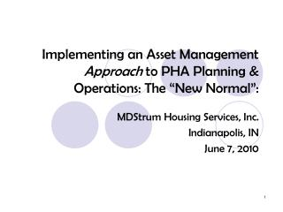 "Implementing an Asset Management  Approach  to PHA Planning & Operations: The ""New Normal"":"