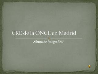 CRE de la ONCE en Madrid