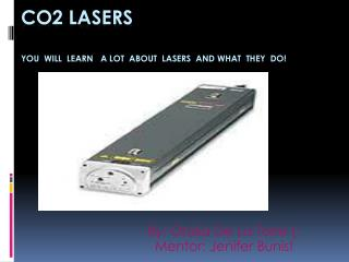 CO2 Lasers You  will  learn   a lot  about   lasers  and what  they  do!