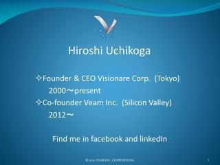 Hiroshi Uchikoga Founder & CEO Visionare Corp. (Tokyo) 2000 〜 present