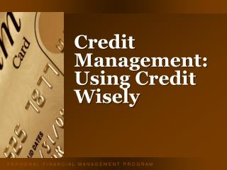 Credit Management: Using Credit Wisely