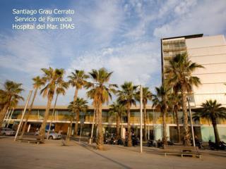 Santiago Grau Cerrato Servicio de Farmacia Hospital del Mar. IMAS